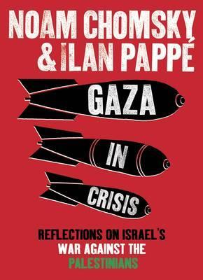Gaza In Crisis: Reflections On Israels War Against The Palestinians - [HB]